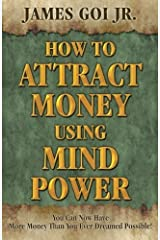 How to Attract Money Using Mind Power by James Goi Jr. (2013) Paperback Paperback