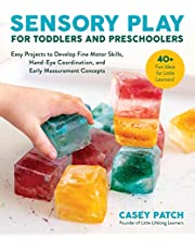 Sensory Play for Toddlers and Preschoolers: Easy Projects to Develop Fine Motor Skills, Hand-Eye Coordination, and Early Measurement Concepts