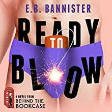 Ready to Blow: Behind the Bookcase Audiobook by E.B. Bannister Narrated by Tayne Rockwell