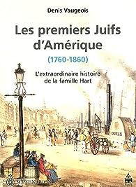 Les premiers Juifs d'Amérique (1760-1860) : L'extraordinaire histoire de la famille Hart par Denis Vaugeois