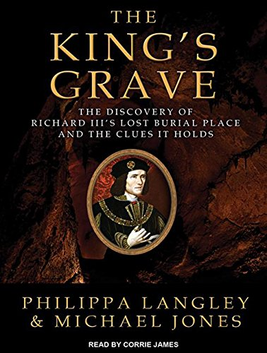 The King's Grave: The Discovery of Richard III's Lost Burial...