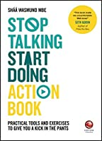 Stop Talking, Start Doing Action Book: Practical tools and exercises to give you a kick in the pants Front Cover