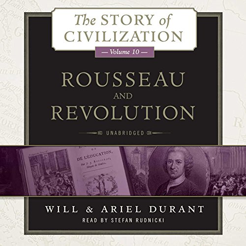 Rousseau and Revolution: A History of Civilization in France, England, and Germany from 1756, and in the Remainder of Europe from 1715 to 1789  (Story ... series, Book 10) (The Story of Civilization) by Blackstone Audio, Inc.
