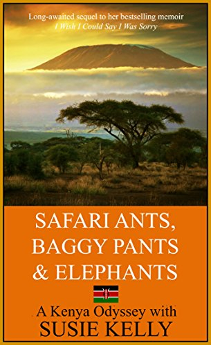 Safari Ants, Baggy Pants And Elephants: A Kenyan Odyssey cover