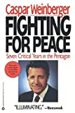 Fighting for Peace, Caspar W. Weinberger, 0446392383
