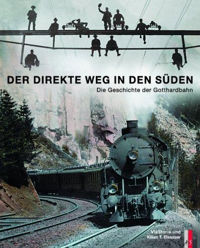 Der direkte Weg in den Süden: DieGeschichtederGotthardbahn (Verkehrsgeschichte)