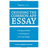 Crushing the Common App Essay: A Foolproof Guide to Getting into Your Top College (Spark Notes)