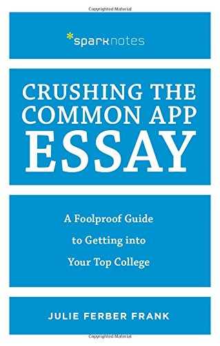 Crushing The Common App Essay  A Foolproof Guide To Getting Into Your Top College  Spark Notes