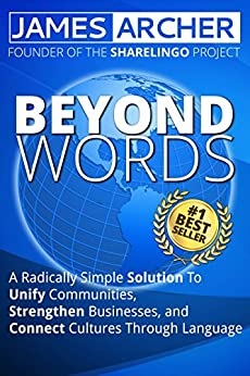 Beyond Words: A Radically Simple Solution to Unite Communities, Strengthen Businesses, and Connect Cultures Through Language by [Archer Jr., James B.]