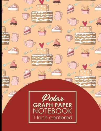 """Download Polar Graph Paper Notebook: 1 Inch Centered: Polar Coordinates, Polar Sketchbook, Cute Baking Cover, 8.5"""" x 11"""", 100 pages (Volume 18) PDF"""