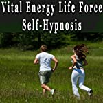 Vital Energy Life Force Hypnosis: Increase Energy and Vitality, Lift Your Spirit, Self-Hypnosis, Self-Help, NLP |  Erick Brown Hypnosis