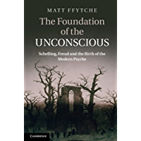 The Foundation of the Unconscious: Schelling, Freud and the Birth of the Modern Psyche (English Edition)