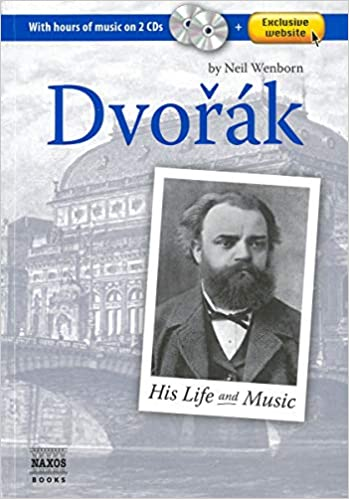 Dvorak: His Life and Music (His Life & Music): Neil Wenborn