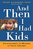 And Then I Had Kids, Susan Alexander Yates, 0801064112