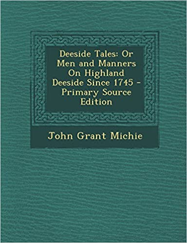 Book Deeside Tales: Or Men and Manners On Highland Deeside Since 1745 - Primary Source Edition