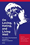 img - for On Loving, Hating, and Living Well: The Public Psychoanalytic Lectures of Ralph R. Greenson book / textbook / text book
