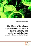 img - for The Effect of Employee Empowerment on Service quality Delivery and customer satisfaction:: A case study on Development Bank of Ethiopia book / textbook / text book