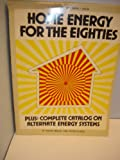 Home Energy for the Eighties, Peter D. Clegg and Ralph D. Wolfe, 0882661582