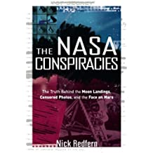 The NASA Conspiracies: The Truth  Behind  the Moon Landings, Censored Photos , and The Face on Mars