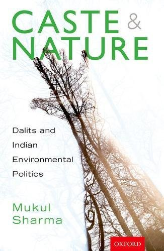Caste and Nature: Dalits and Indian Environmental Politics pdf epub