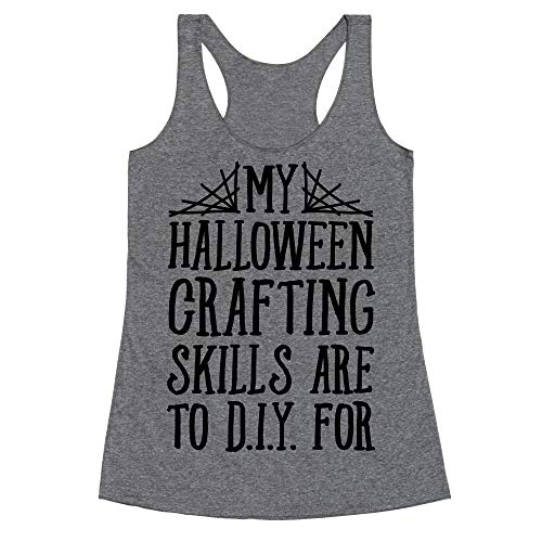 (LookHUMAN My Halloween Crafting Skills are to D.I.Y. for Large Heathered Gray Women's Racerback)