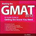 Beating the GMAT 2012: An Audio Guide to Getting the Score You Need Audiobook by  PrepLogic Narrated by  uncredited