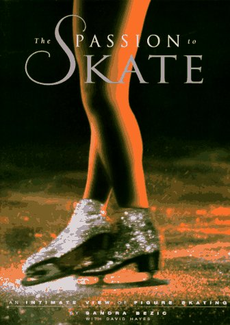 The Passion to Skate: An Intimate View of Figure Skating
