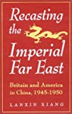 Recasting the Imperial Far East, Lanxin Xiang, 1563244594