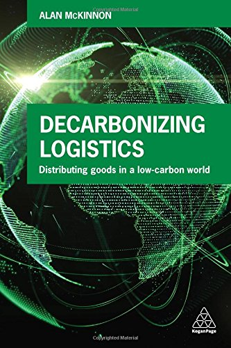 Decarbonizing Logistics  Distributing Goods In A Low Carbon World