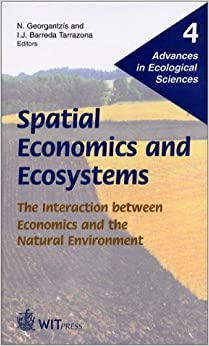 Spatial Economics and Ecosystems: the interaction between Economics and the Natural Environment - Advances in Ecological Sciences Vol 4