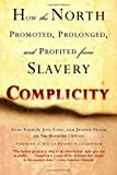 img - for Complicity: How the North Promoted, Prolonged, and Profited from Slavery book / textbook / text book