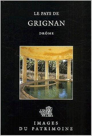 Télécharger en ligne Le pays de Grignan, Drôme pdf ebook
