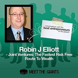 Robin J. Elliott - Joint Ventures: The Fastest Risk Free Route to Wealth Speech