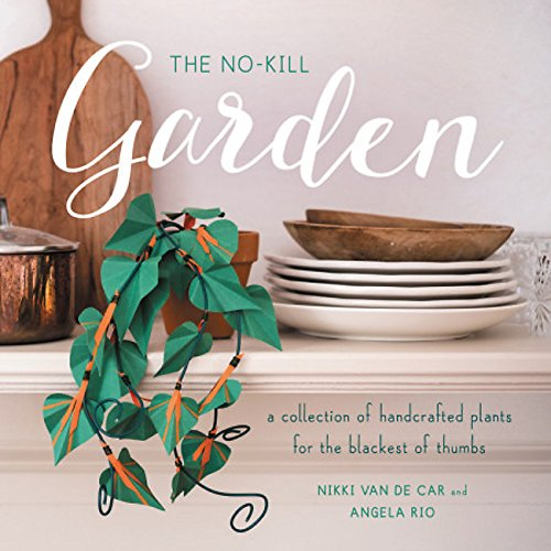 - The No-Kill Garden: A Collection of Handcrafted Plants for the Blackest of Thumbs