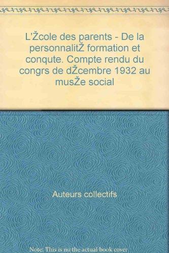 L'école des parents - De la personnalité formation et conquête. Compte rendu du congrès de décembre 1932 au musée social