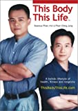 This Body This Life : A Holistic Lifestyle of Health, Fitness and Longevity, Phan, Seamus, 9810456468