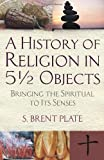 A History of Religion in 5 ½ Objects, S. Brent Plate, 0807033111