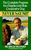 img - for Never Say No!: The Complete Program for a Happier and More Cooperative Dog by Roger Mugford (1994-12-31) book / textbook / text book