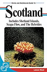 Scotland: Includes Shetlands, Scapa Flow and Hebrides (Lonely Planet Diving and Snorkeling Guides)