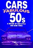 Cars of the Fabulous 50s: A Decade of High Style and Good Times: A Decade of High Style and Good Times (Automotive)