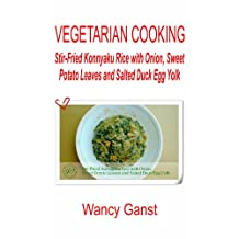 Vegetarian Cooking: Stir-Fried Konnyaku Rice with Onion, Sweet Potato Leaves and Salted Duck Egg Yolk (Vegetarian Cooking - Konnyaku Book 32)