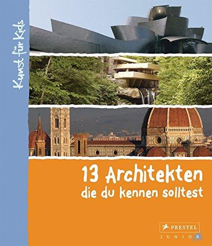 13 Architekten, die du kennen solltest: Kunst für Kids Gebundenes Buch – 25. August 2014 Florian Heine Prestel Verlag 3791371835 empfohlenes Alter: ab 8 Jahre