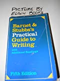 Barnet and Stubbs's Practical Guide to Writing : With Additional Readings, Barnet, Sylvan and Stubbs, Marcia, 0673391906