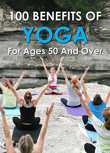 100 Benefits Of Yoga For The Over 50s by [Summers, Dave]