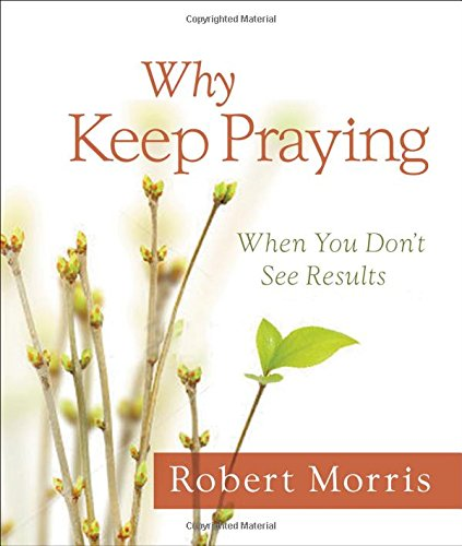 Why Keep Praying?: When You Don't See - Fort Malls Worth Dallas