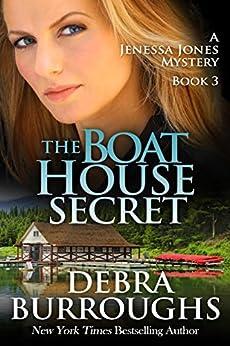 The Boat House Secret, A Romantic Mystery Novel (A Jenessa Jones Mystery Book 3) by [Burroughs, Debra]