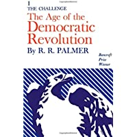 The Age of the Democratic Revolution: A Political History of Europe and America, 1760-1800: Challenge v. 1