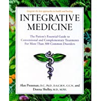 Integrative Medicine: The Patient's Essential Guide to Conventional and Complementary Treatments for More than 300 Common Disorders