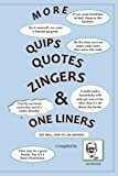 More Quips, Quotes and Zingers: With a Little Philosophy, A Little Reality, Some Jokes & Useless Information