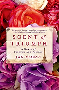 Scent of Triumph: A Novel of Perfume and Passion by [Moran, Jan]